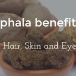 Triphala Benefits for Hair, Skin and Eyes