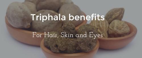 Triphala Benefits for Hair, Skin and Eyes