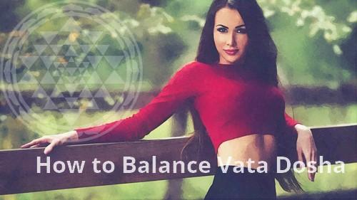 How to Balance Vata Dosha